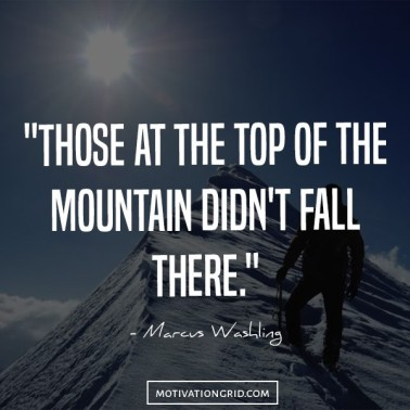 18-Those-at-the-top-of-the-mountain-didnt-fall-there.jpg