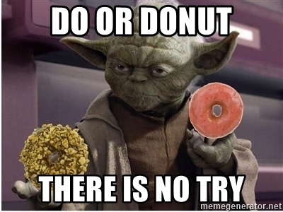 do-or-donut-there-is-no-try.jpg